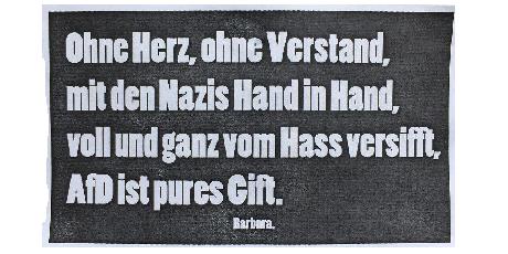 Ohne Herz, ohne Verstand, mit den Nazis Hand in Hand, voll und ganz von Hass versifft, AfD ist pures Gift.